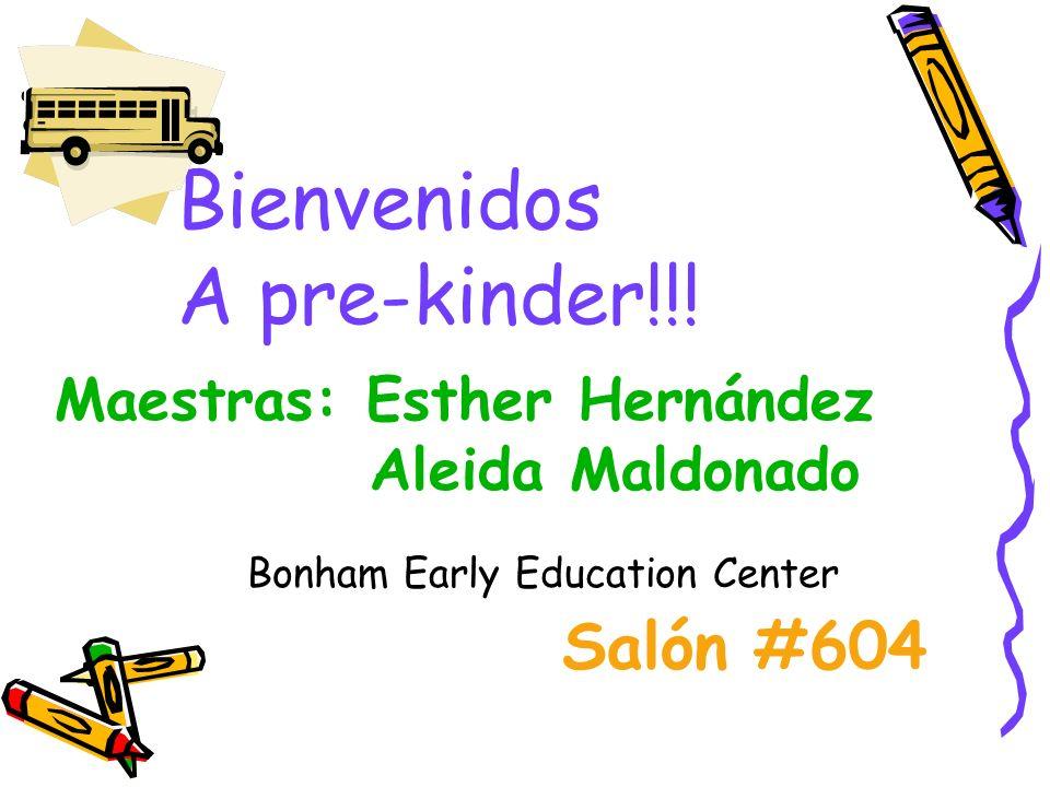 Bienvenidos A pre-kinder!!! Salón #604 Maestras: Esther Hernández