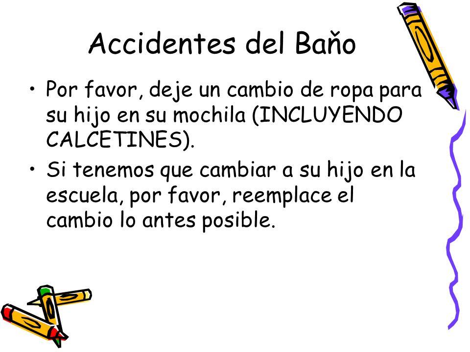 Accidentes del Baňo Por favor, deje un cambio de ropa para su hijo en su mochila (INCLUYENDO CALCETINES).