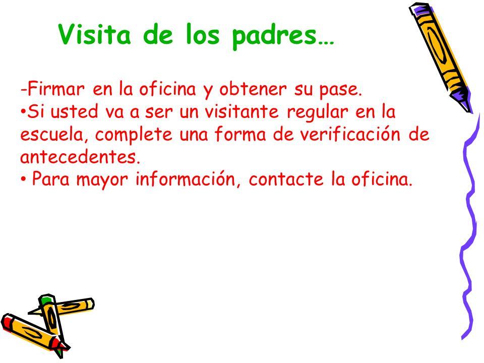 Visita de los padres… -Firmar en la oficina y obtener su pase.