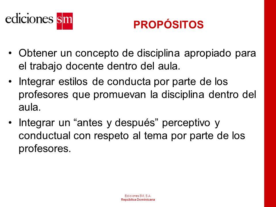 PROPÓSITOS Obtener un concepto de disciplina apropiado para el trabajo docente dentro del aula.