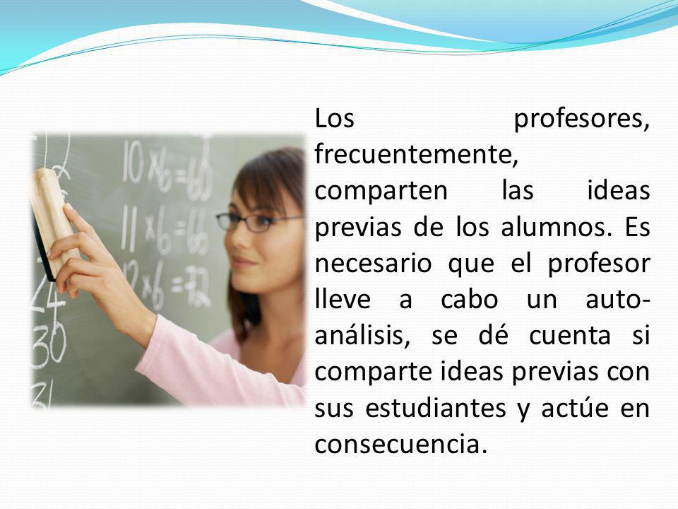 Los profesores, frecuentemente, comparten las ideas previas de los alumnos.