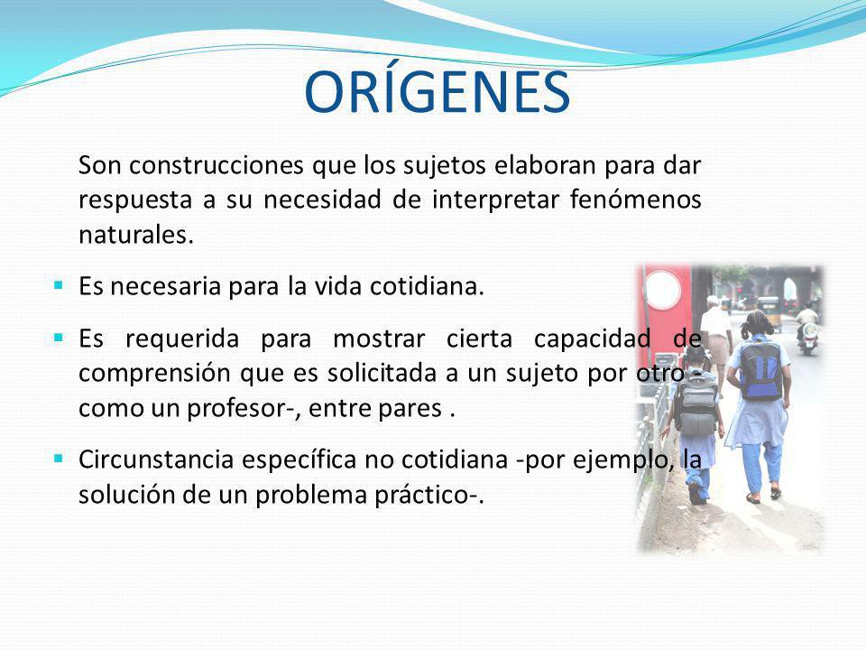 ORÍGENES Son construcciones que los sujetos elaboran para dar respuesta a su necesidad de interpretar fenómenos naturales.
