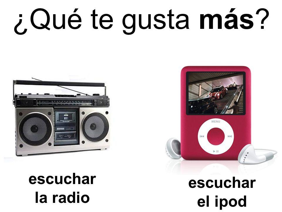 ¿Qué te gusta más escuchar la radio escuchar el ipod