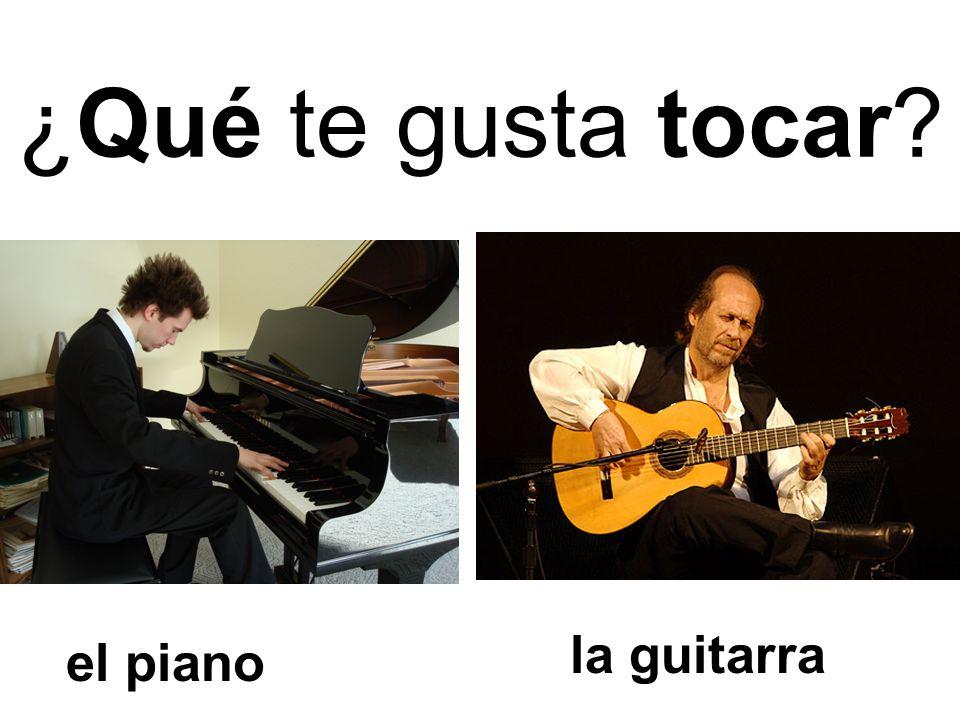 ¿Qué te gusta tocar la guitarra el piano
