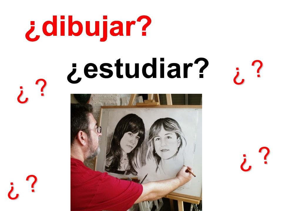 ¿dibujar ¿dibujar ¿estudiar ¿ ¿ ¿ ¿