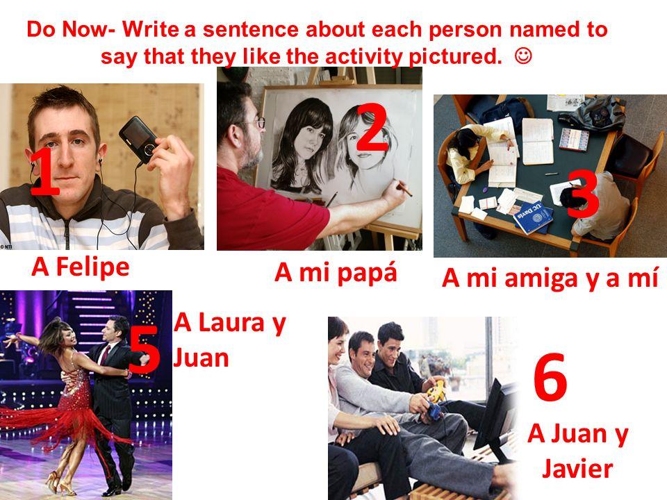 2 1 3 5 6 A Felipe A mi papá A mi amiga y a mí A Laura y Juan A Juan y