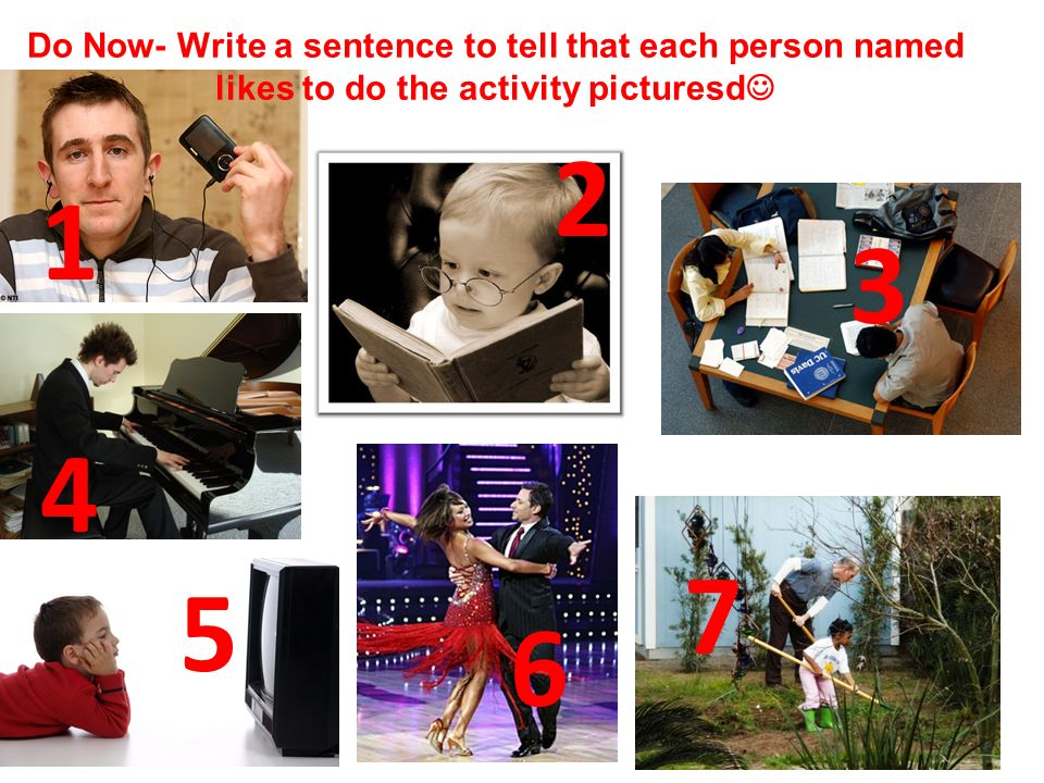 Do Now- Write a sentence to tell that each person named likes to do the activity picturesd