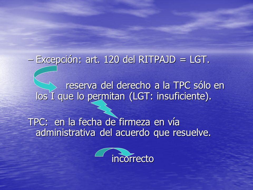 Excepción: art. 120 del RITPAJD = LGT.