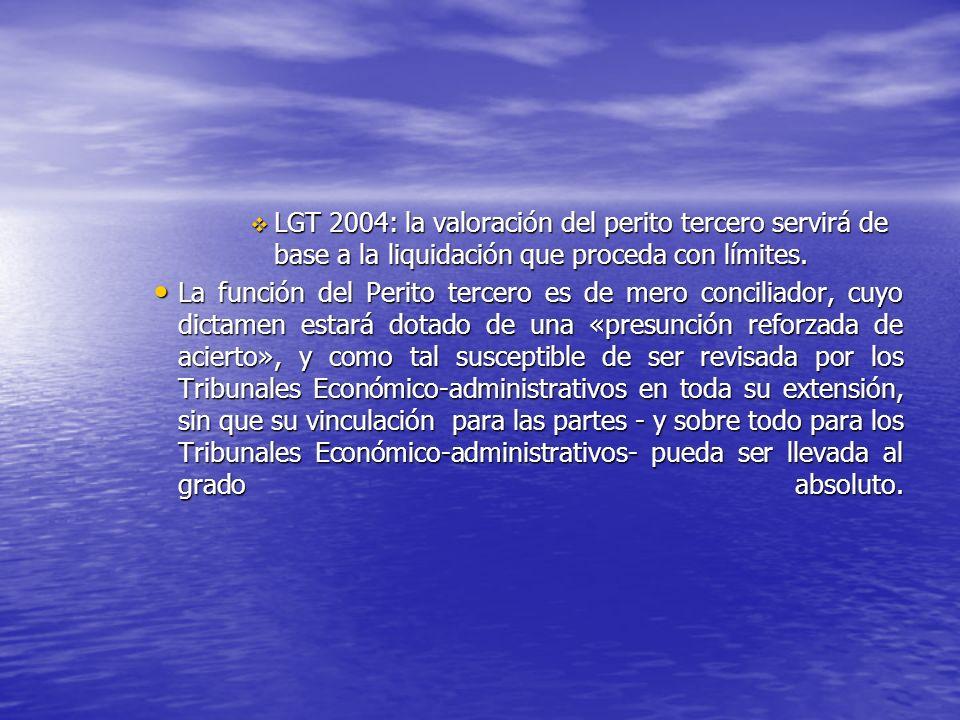 LGT 2004: la valoración del perito tercero servirá de base a la liquidación que proceda con límites.