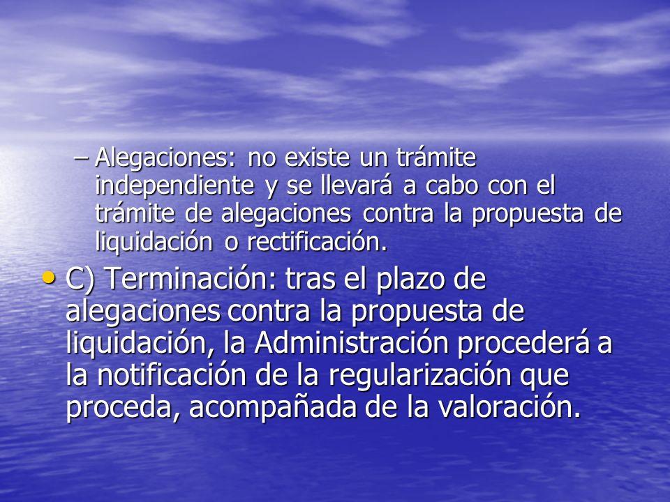Alegaciones: no existe un trámite independiente y se llevará a cabo con el trámite de alegaciones contra la propuesta de liquidación o rectificación.