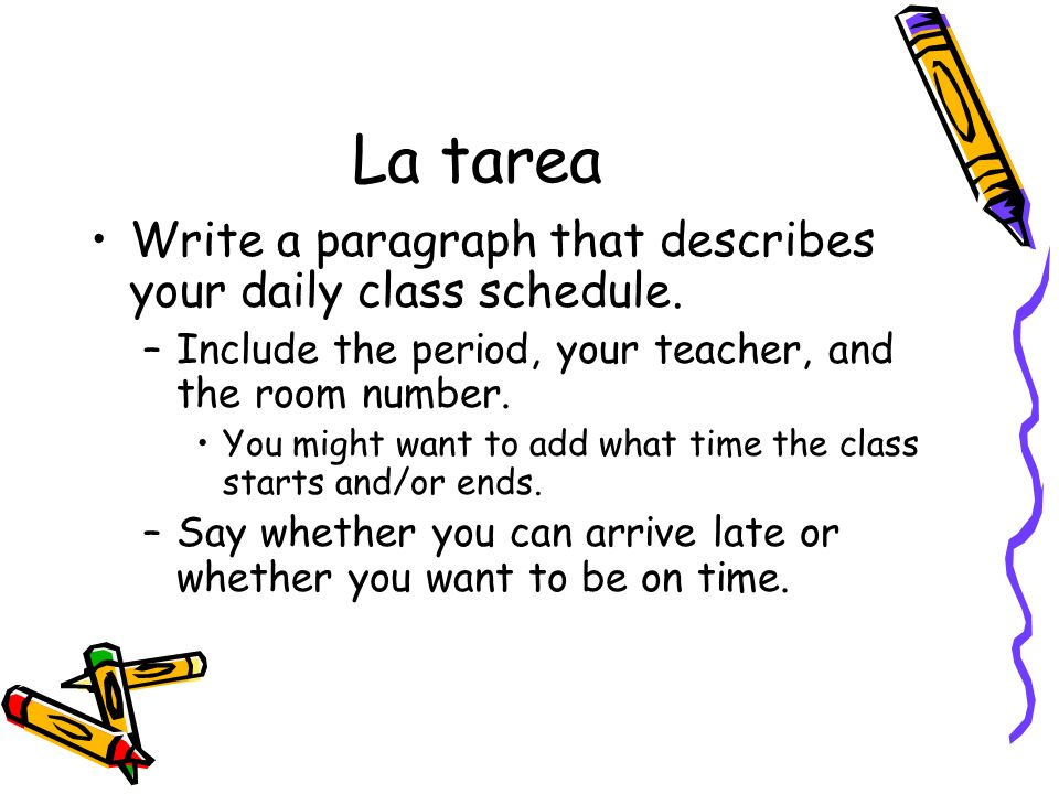 La tarea Write a paragraph that describes your daily class schedule.