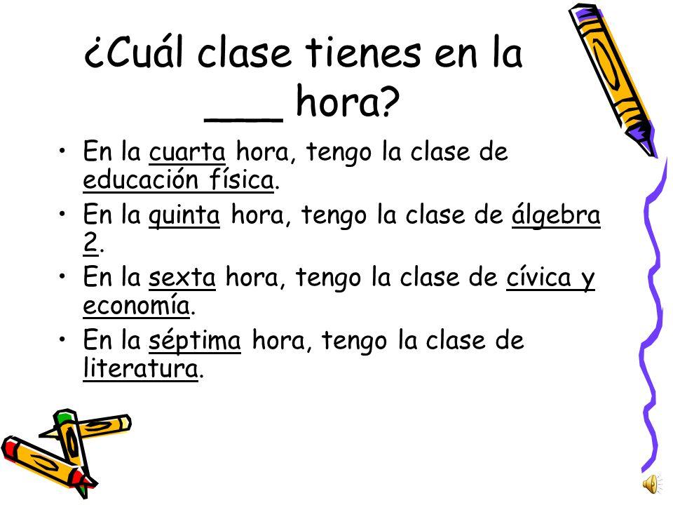¿Cuál clase tienes en la ___ hora