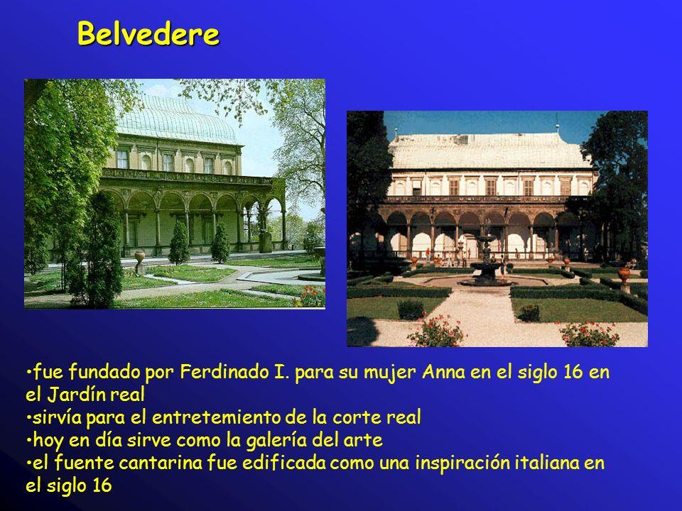 Belvedere fue fundado por Ferdinado I. para su mujer Anna en el siglo 16 en el Jardín real. sirvía para el entretemiento de la corte real.