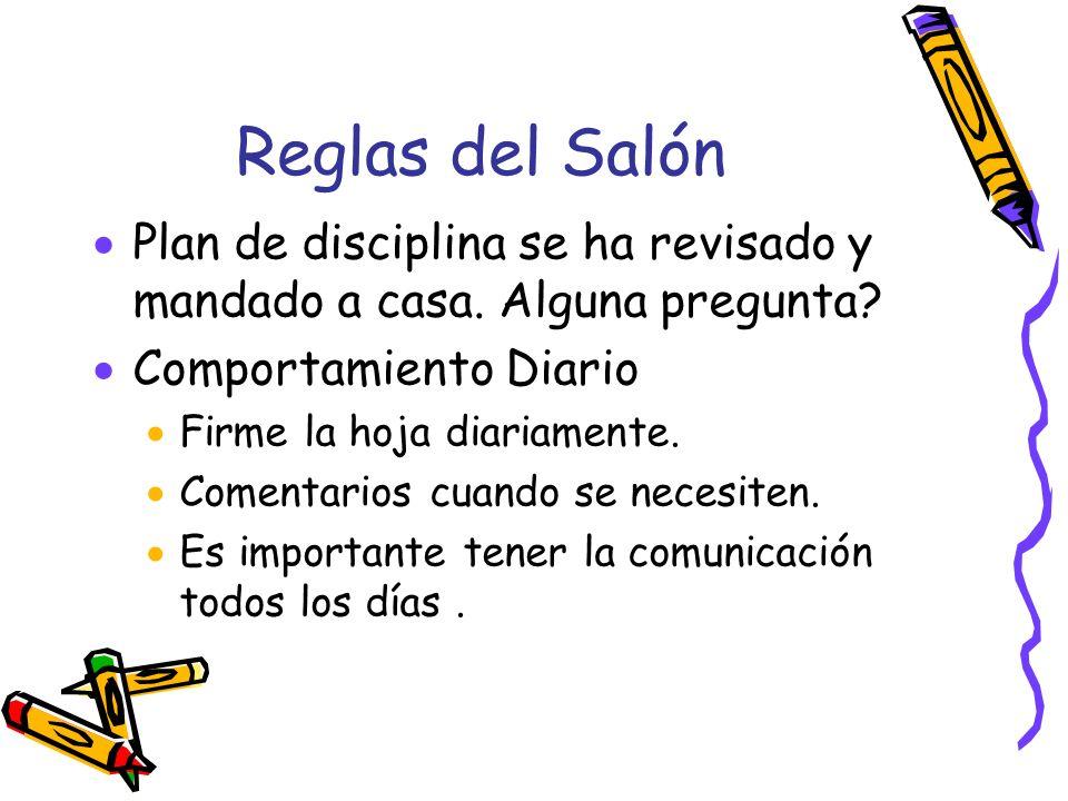 Reglas del Salón Plan de disciplina se ha revisado y mandado a casa. Alguna pregunta Comportamiento Diario.