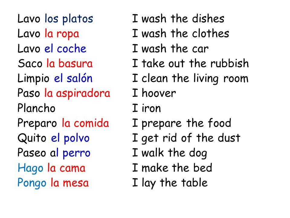 Lavo los platos Lavo la ropa Lavo el coche Saco la basura Limpio el salón Paso la aspiradora Plancho Preparo la comida Quito el polvo Paseo al perro Hago la cama Pongo la mesa