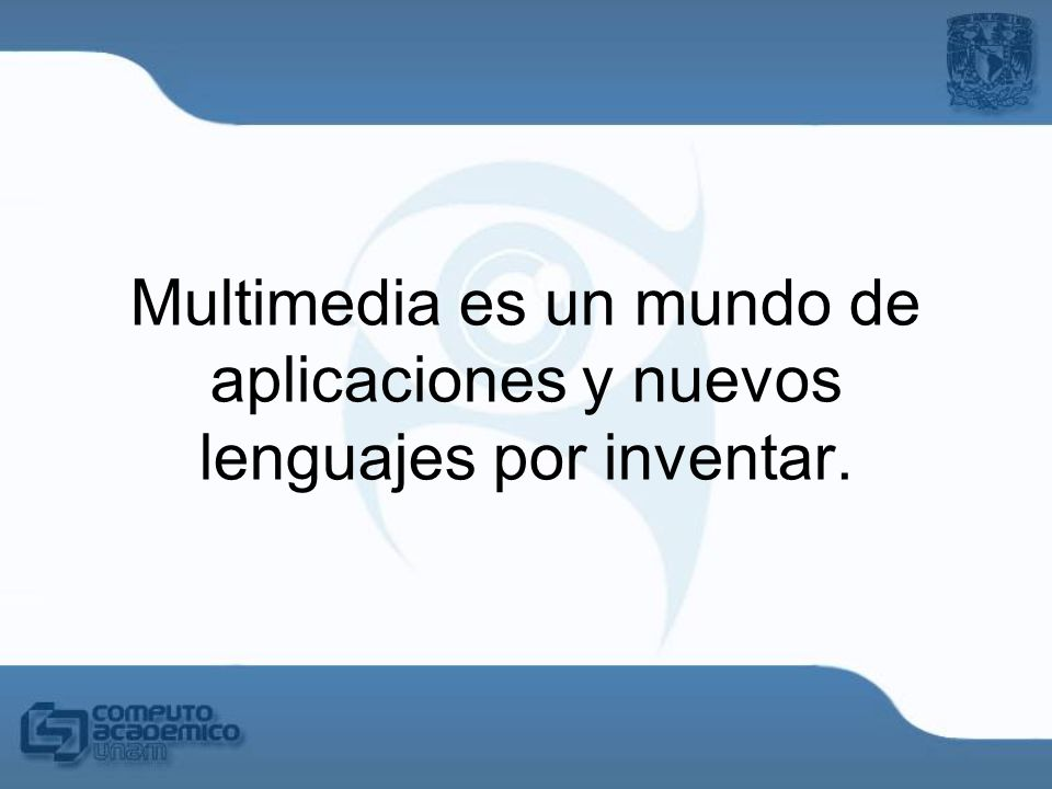 Multimedia es un mundo de aplicaciones y nuevos lenguajes por inventar.