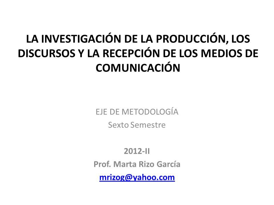 LA INVESTIGACIÓN DE LA PRODUCCIÓN, LOS DISCURSOS Y LA RECEPCIÓN DE LOS MEDIOS DE COMUNICACIÓN