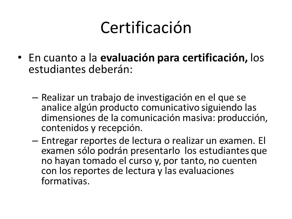 Certificación En cuanto a la evaluación para certificación, los estudiantes deberán: