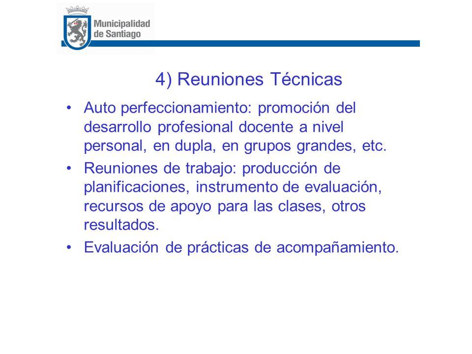 4) Reuniones Técnicas Auto perfeccionamiento: promoción del desarrollo profesional docente a nivel personal, en dupla, en grupos grandes, etc.