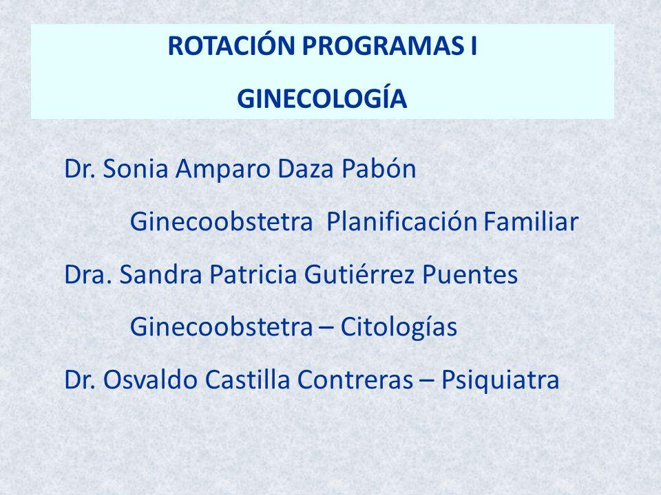 ROTACIÓN PROGRAMAS I GINECOLOGÍA. Dr. Sonia Amparo Daza Pabón. Ginecoobstetra Planificación Familiar.