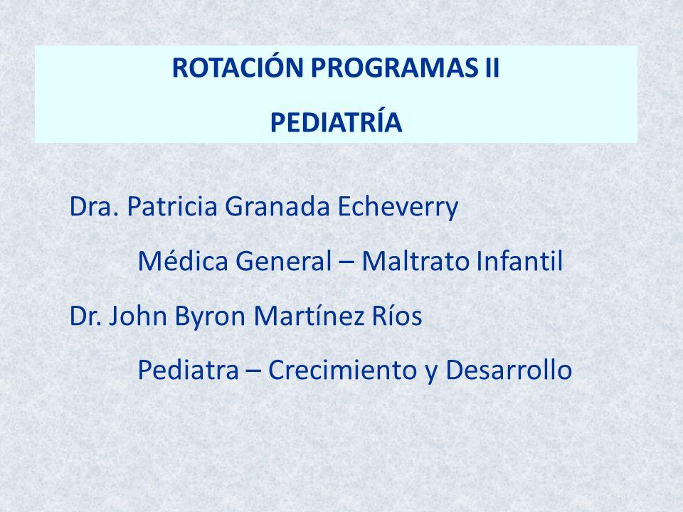ROTACIÓN PROGRAMAS II PEDIATRÍA. Dra. Patricia Granada Echeverry. Médica General – Maltrato Infantil.