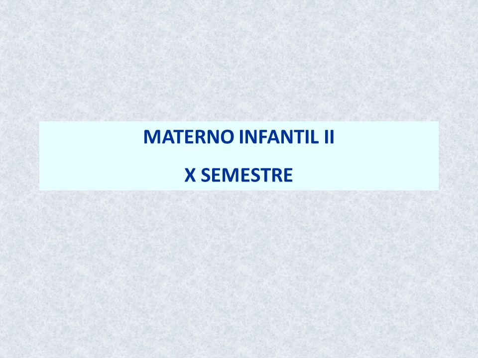 MATERNO INFANTIL II X SEMESTRE
