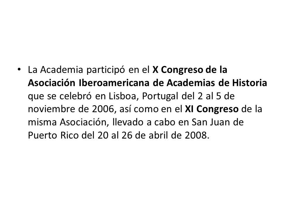 La Academia participó en el X Congreso de la Asociación Iberoamericana de Academias de Historia que se celebró en Lisboa, Portugal del 2 al 5 de noviembre de 2006, así como en el XI Congreso de la misma Asociación, llevado a cabo en San Juan de Puerto Rico del 20 al 26 de abril de 2008.