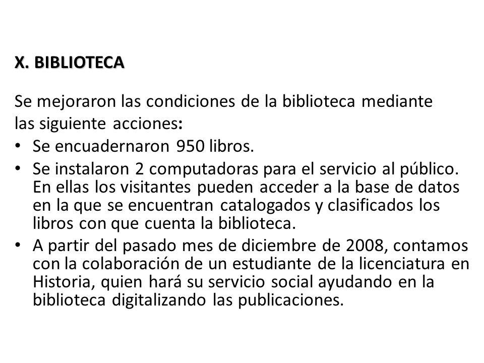 X. BIBLIOTECA Se mejoraron las condiciones de la biblioteca mediante. las siguiente acciones: Se encuadernaron 950 libros.