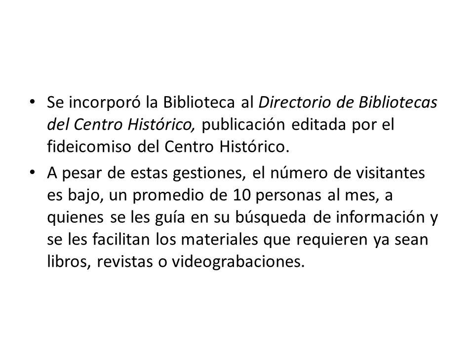Se incorporó la Biblioteca al Directorio de Bibliotecas del Centro Histórico, publicación editada por el fideicomiso del Centro Histórico.