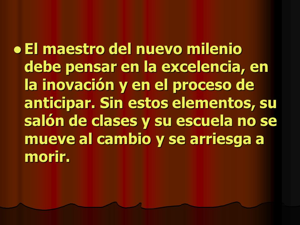El maestro del nuevo milenio debe pensar en la excelencia, en la inovación y en el proceso de anticipar.