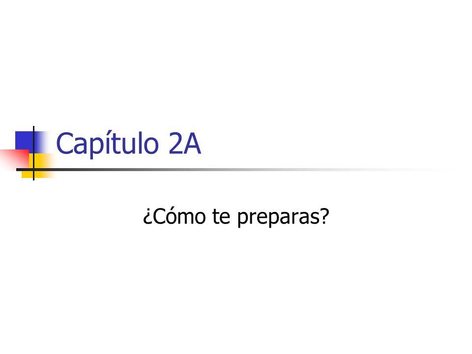 Capítulo 2A ¿Cómo te preparas