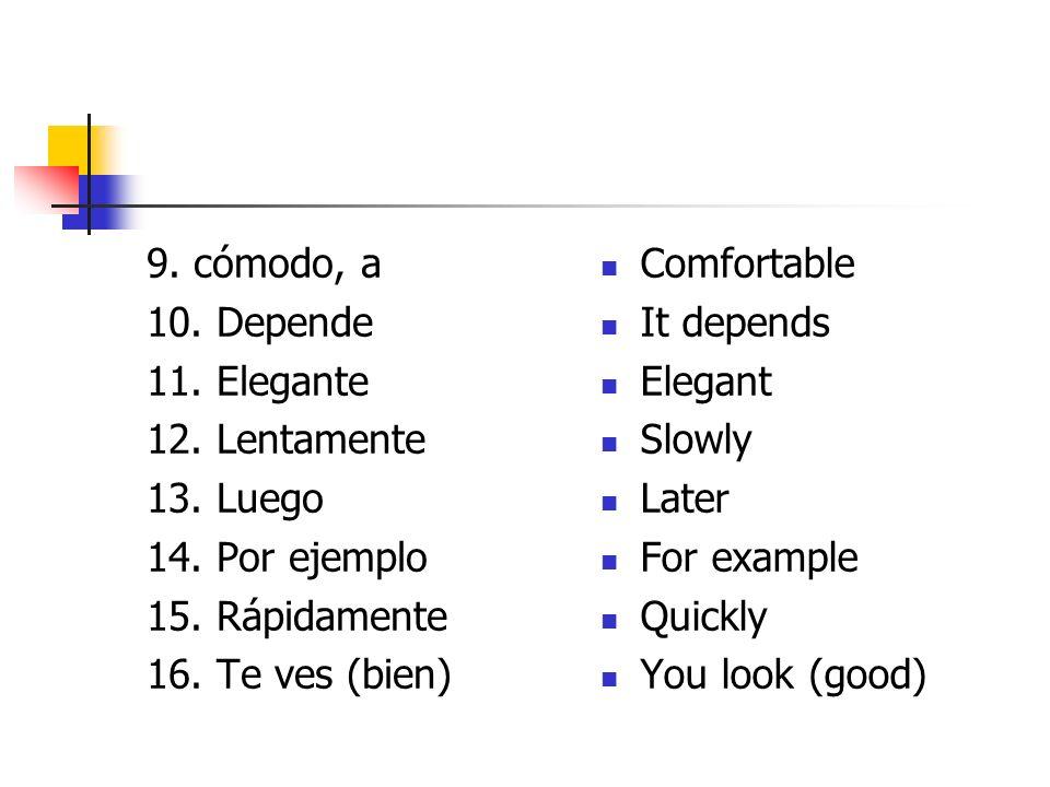 9. cómodo, a 10. Depende. 11. Elegante. 12. Lentamente. 13. Luego. 14. Por ejemplo. 15. Rápidamente.