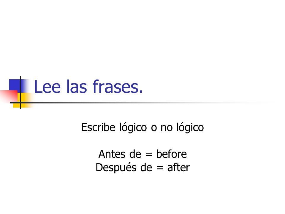 Escribe lógico o no lógico Antes de = before Después de = after