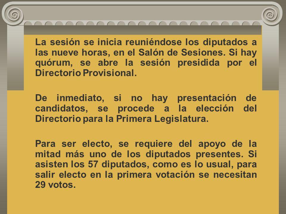 La sesión se inicia reuniéndose los diputados a las nueve horas, en el Salón de Sesiones. Si hay quórum, se abre la sesión presidida por el Directorio Provisional.