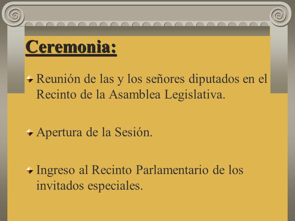 Ceremonia: Reunión de las y los señores diputados en el Recinto de la Asamblea Legislativa. Apertura de la Sesión.