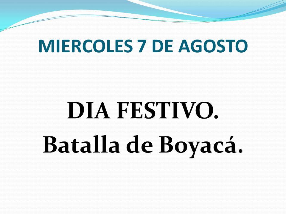 DIA FESTIVO. Batalla de Boyacá.