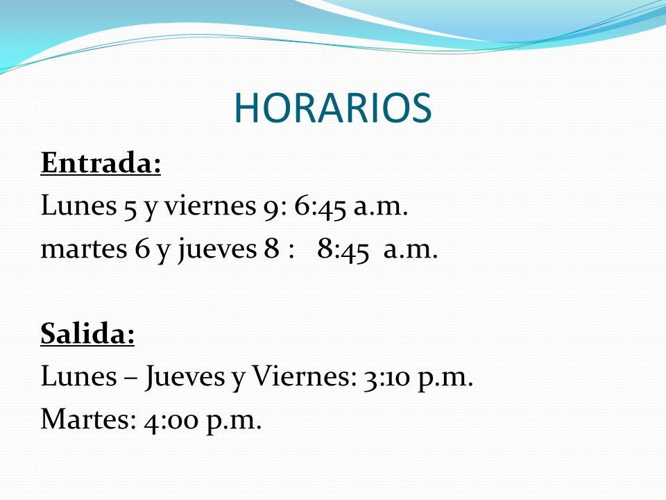 HORARIOSEntrada: Lunes 5 y viernes 9: 6:45 a.m.martes 6 y jueves 8 : 8:45 a.m.