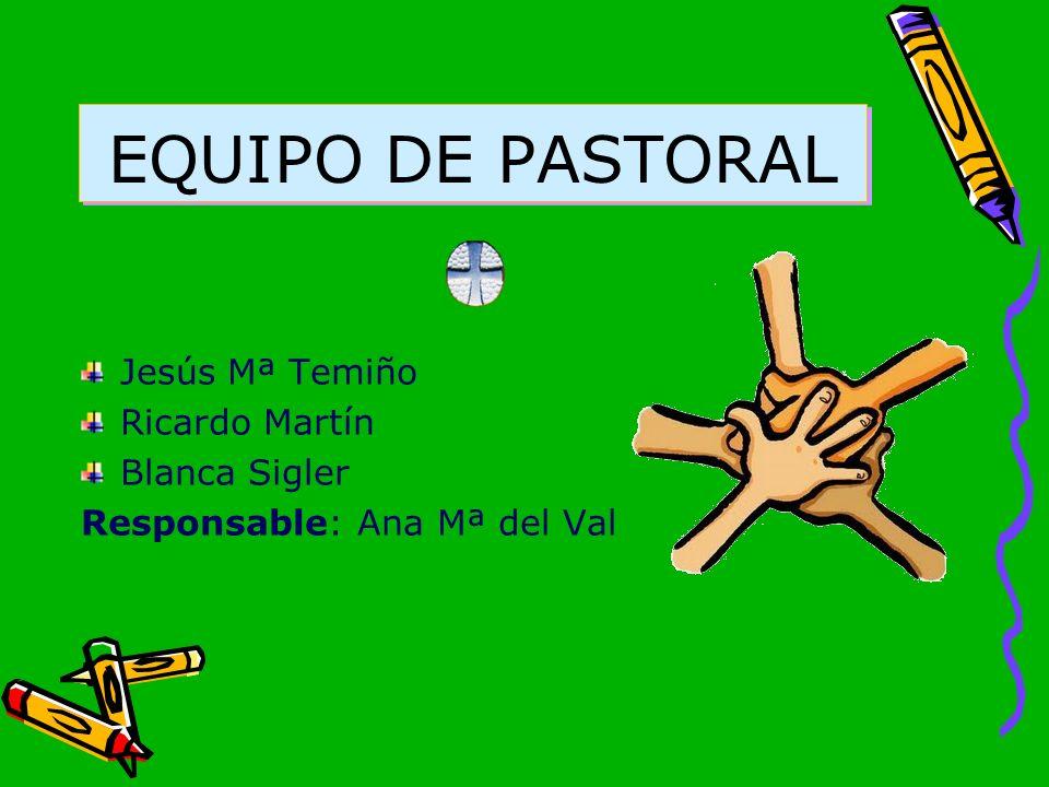 EQUIPO DE PASTORAL Jesús Mª Temiño Ricardo Martín Blanca Sigler