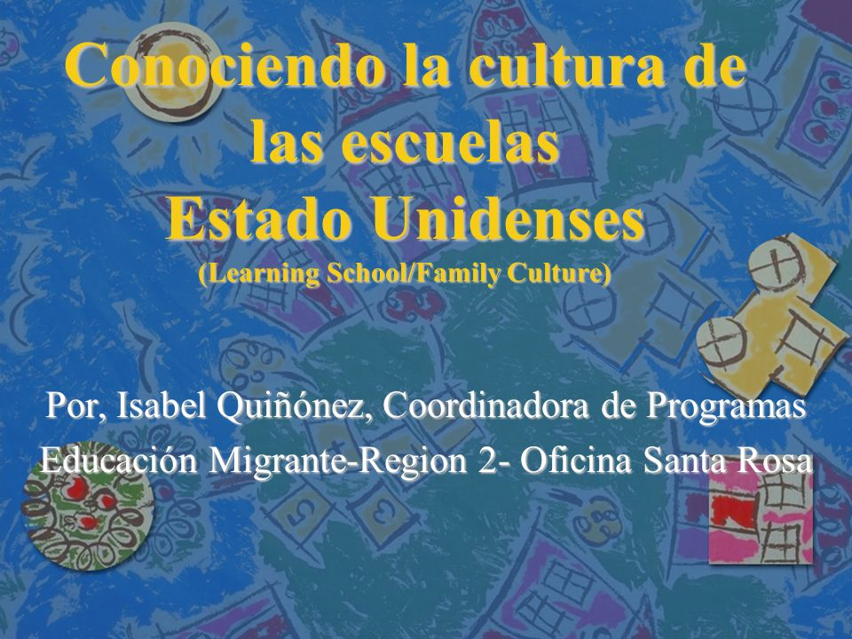 Conociendo la cultura de las escuelas Estado Unidenses (Learning School/Family Culture)