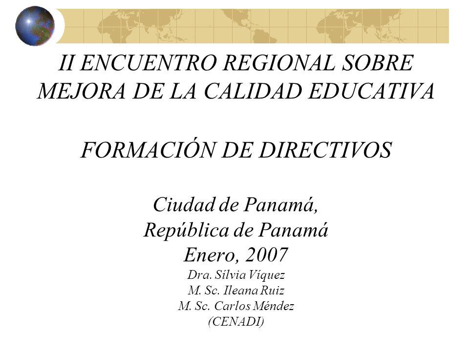 II ENCUENTRO REGIONAL SOBRE MEJORA DE LA CALIDAD EDUCATIVA FORMACIÓN DE DIRECTIVOS Ciudad de Panamá, República de Panamá Enero, 2007 Dra.