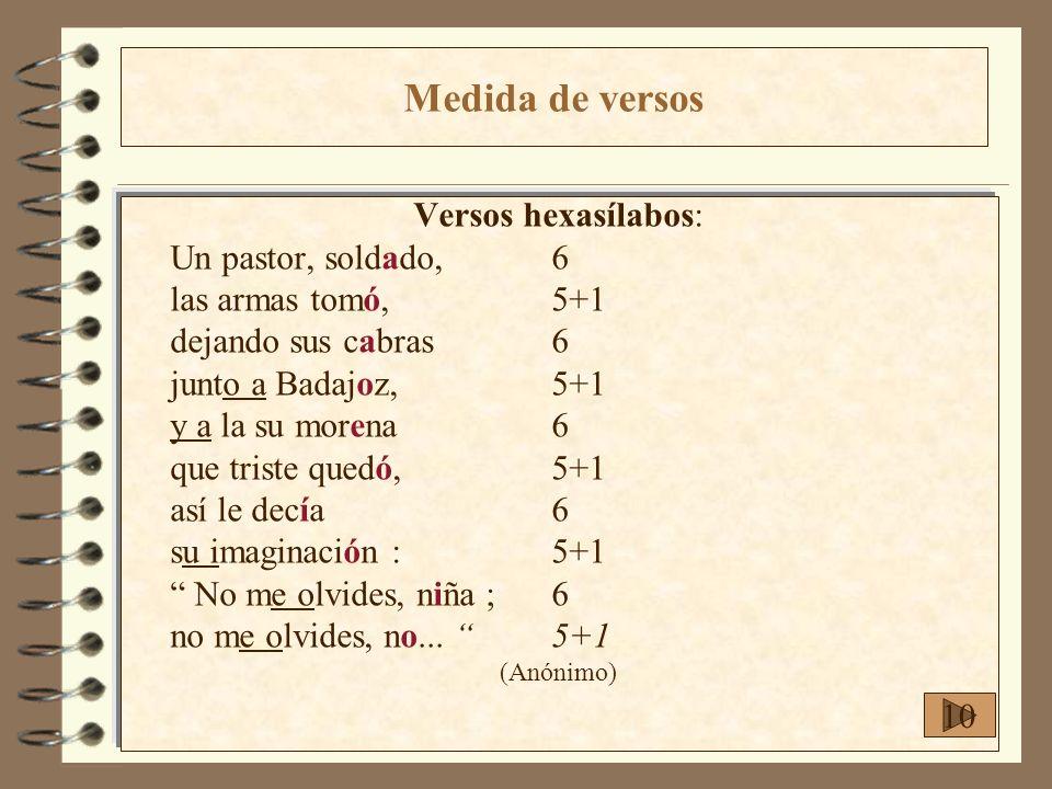Medida de versos Versos hexasílabos: Un pastor, soldado, 6