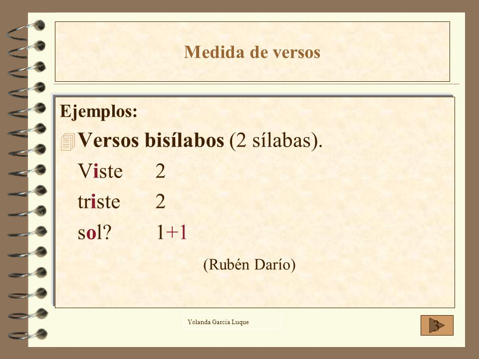 Versos bisílabos (2 sílabas). Viste 2 triste 2 sol 1+1 (Rubén Darío)