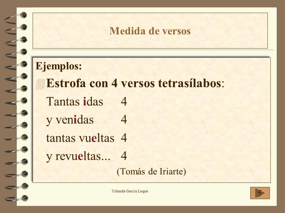 Estrofa con 4 versos tetrasílabos: Tantas idas 4 y venidas 4