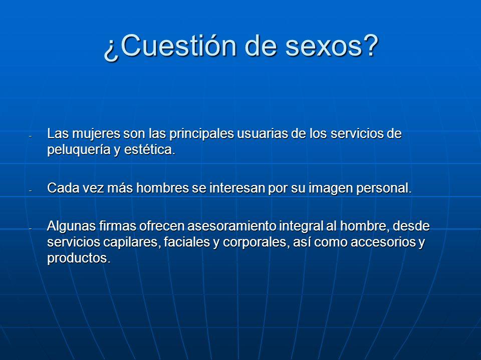 ¿Cuestión de sexos Las mujeres son las principales usuarias de los servicios de peluquería y estética.