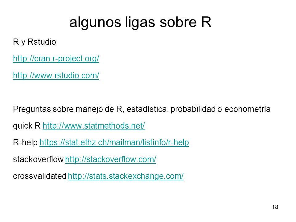 algunos ligas sobre R R y Rstudio http://cran.r-project.org/