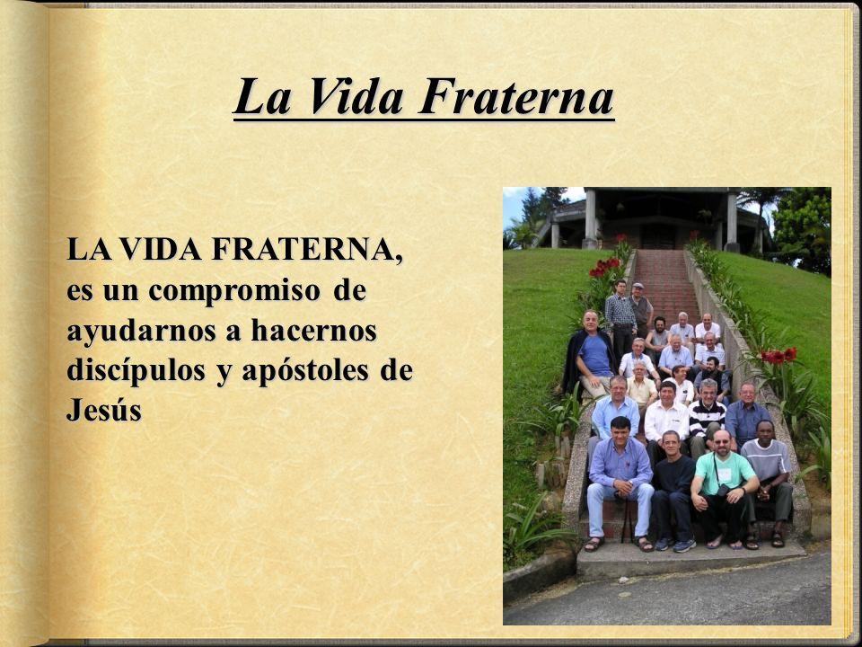 La Vida Fraterna LA VIDA FRATERNA, es un compromiso de ayudarnos a hacernos discípulos y apóstoles de Jesús.