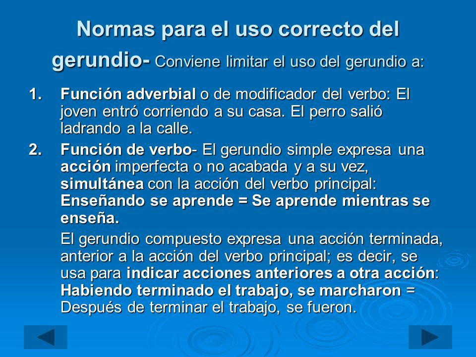 Normas para el uso correcto del gerundio- Conviene limitar el uso del gerundio a: