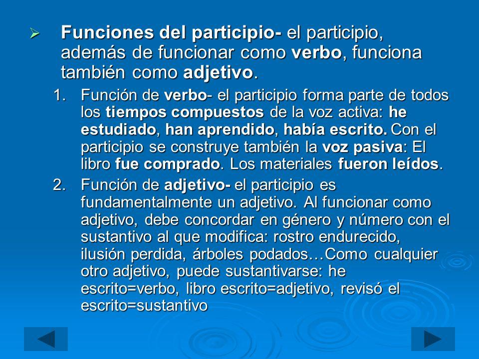 Funciones del participio- el participio, además de funcionar como verbo, funciona también como adjetivo.