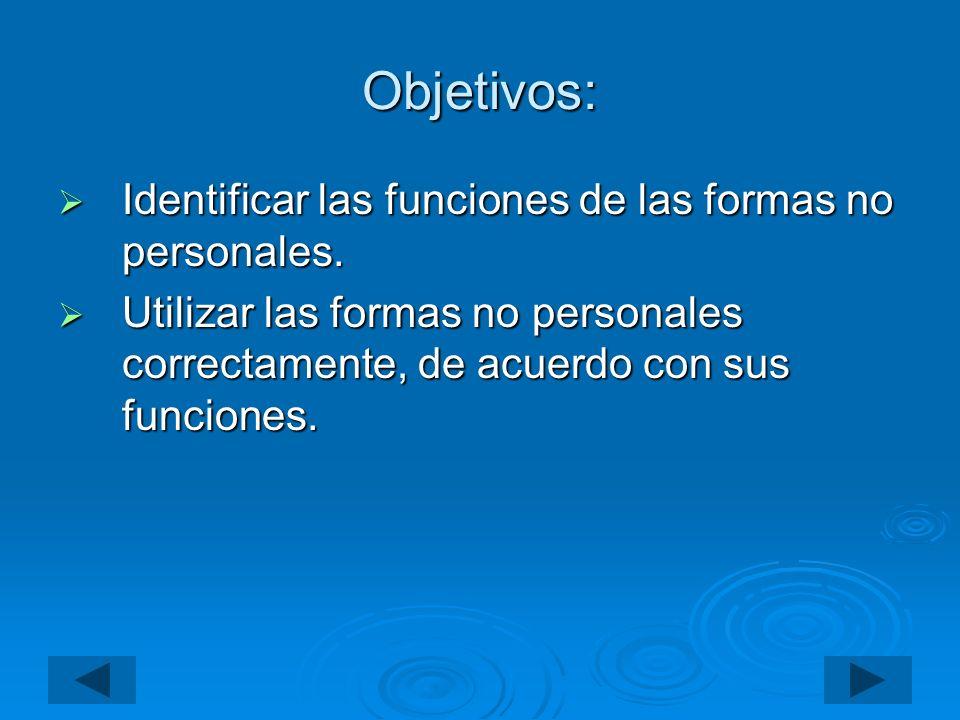 Objetivos: Identificar las funciones de las formas no personales.