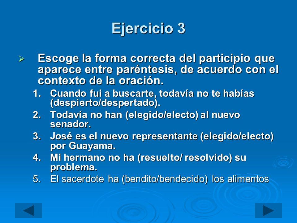 Ejercicio 3 Escoge la forma correcta del participio que aparece entre paréntesis, de acuerdo con el contexto de la oración.